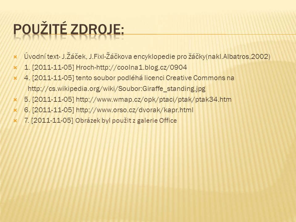 Použité zdroje: Úvodní text- J.Žáček, J.Fixl-Žáčkova encyklopedie pro žáčky(nakl.Albatros,2002) 1. [2011-11-05] Hroch-http://coolna1.blog.cz/0904.